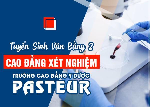 Tuyển sinh văn bằng 2 Cao đẳng Xét nghiệm Pasteur 2020